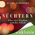 Nüchtern: Über das Trinken und das Glück Hörbuch von Daniel Schreiber Gesprochen von: Daniel Schreiber