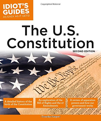 The U.S. Constitution, 2E (Idiot's Guides)