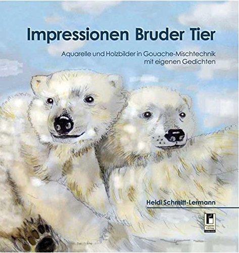 Impressionen Bruder Tier: Aquarelle und Holztafelbilder in Gouache-Mischtechnik mit eigenen Gedichten