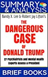 img - for Summary & Analysis of Bandy X. Lee & Robert Jay Shifton's The Dangerous Case of Donald Trump 27 Psychiatrists and Mental Health Experts Assess a President book / textbook / text book