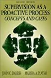 Supervision As a Proactive Process : Concepts and Cases, Daresh, John C. and Playko, Marsha A., 0881338141