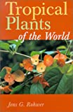 Tropical Plants of the World, Jens G. Rohwer, 0806983876