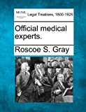 Official medical Experts, Roscoe S. Gray, 1240119607