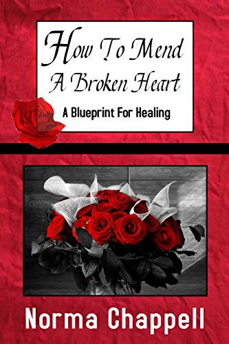 How To Mend A Broken Heart: A Blueprint For Healing by Norma Chappell