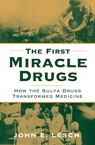 (The First Miracle Drugs: How the Sulfa Drugs Transformed Medicine)