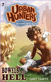 Bowels of Hell (A humorous action, adventure, survival series for children, middle grade, teen and young adult) (Urban Hunters Book 7) by [Taaffe, Gary]