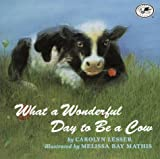 img - for What a Wonderful Day to be a Cow (Dragonfly Books) book / textbook / text book