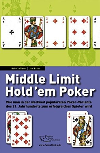 Middle Limit Hold`em Poker. Wie man in der weltweit populärsten Poker-Variante des 21. Jahrhunderts zum erfolgreichen Spieler wird. Deutschsprachige Ausgabe
