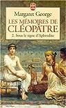 Les Mémoires de Cléopâtre, tome 2 : Sous le signe d'Aphrodite par George
