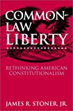 Common Law Liberty, James R. Stoner, 0700612483