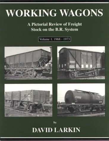 Working Wagons: 1968-73 v. 1: A Pictorial Review of Freight Stock on the B.R. System
