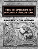 The Shepherds of Arcadia Solution.: The Mysteries of Stirling Castle, Rennes le Chateau, and Shugborough Hall