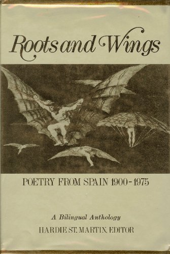 Roots and Wings: Poetry from Spain, 1900-1975 : A Bilingual Anthology (English and Spanish Edition)