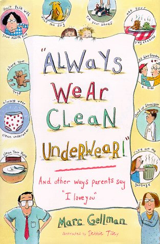 Always Wear Clean Underwear: And Other Ways Parents Say I Love You