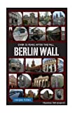 img - for The Berlin Wall: Over 25 Years After Fall: Tracking the Remnant from the Wedding District to the Oberbaum Bridge book / textbook / text book