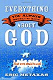 Everything You Always Wanted to Know about God, Eric Metaxas, 1400071011