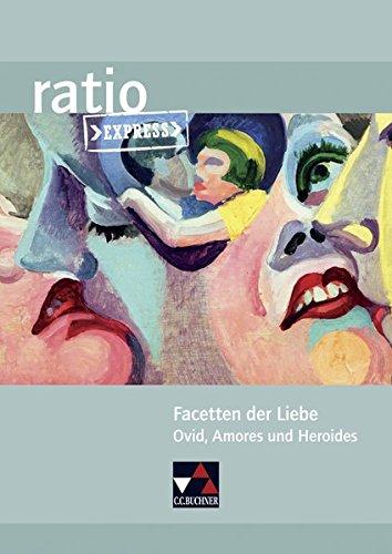 ratio Express / Lektüreklassiker fürs Abitur: ratio Express / Facetten der Liebe: Lektüreklassiker fürs Abitur / Ovid, Amores und Heroides