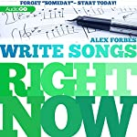 Write Songs Right Now | Alex Forbes