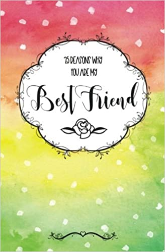 25 Reasons Why You Are My Best Friend Book To Fill In Friendship