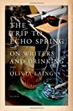The Trip to Echo Spring, Olivia Laing, 1250039568