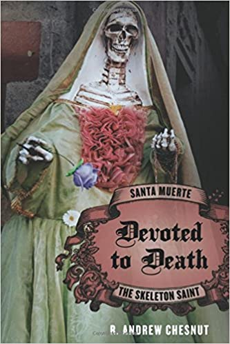 devoted to death santa muerte the skeleton saint amazoncouk r andrew chesnut 8601404938221 books