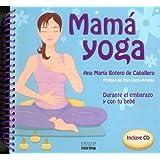 Mama Yoga: Durante el Embarazo y Con Tu Bebe [With CD]