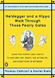Heidegger and a Hippo Walk Through Those Pearly Gates: Using Philosophy (and Jokes!) to Explore Life, Death, the Afterlife, and Everything in Between, Thomas Cathcart, Daniel Klein, 0143118250