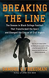 Breaking the Line: The Season in Black College Football That Transformed the Sport and Changed the Course of Civil Rights by Samuel G. Freedman (2014-08-12)