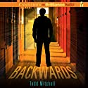 Backwards Audiobook by Todd Mitchell Narrated by Nick Podehl