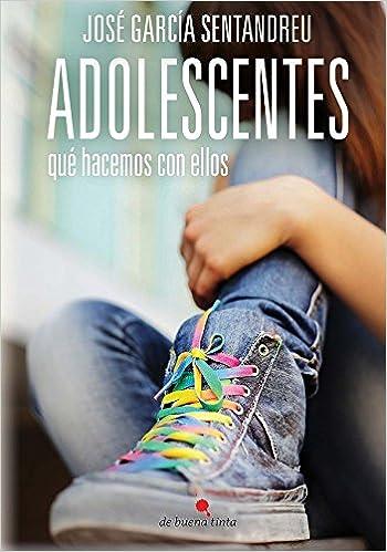 ADOLESCENTES: qué hacemos con ellos (Spanish Edition): José García Sentandreu: 9788494288333: Amazon.com: Books