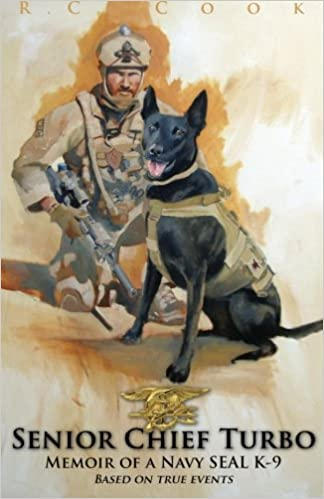 Senior Chief Turbo: Memoir of a Navy SEAL K-9: R C Cook: 9780991264100: Amazon.com: Books