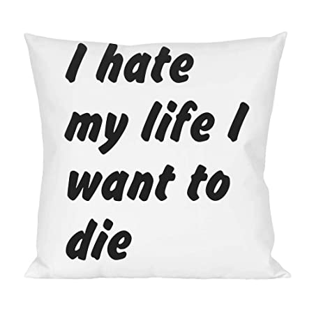 I Hate My Life I Want To Die Pillow Amazoncouk Kitchen Home