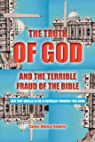 The Truth of God and the Terrible Fraud of the Bible, Carlos Alfonso Ramirez, 1468537652