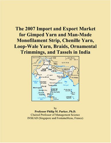 The 2007 Import and Export Market for Gimped Yarn and Man-Made Monofilament Strip, Chenille Yarn, Loop-Wale Yarn, Braids, Ornamental Trimmings, and Tassels in ()
