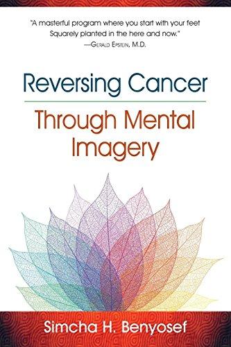 Reversing Cancer through Mental Imagery [Simcha H. Benyosef] (Tapa Blanda)
