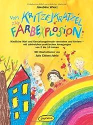 Vom Kritzel-Kratzel zur Farbexplosion: Kindliche Mal- und Gestaltungsfreude verstehen und fördern - mit zahlreichen praktischen Anregungen von 2 bis 10 Jahren