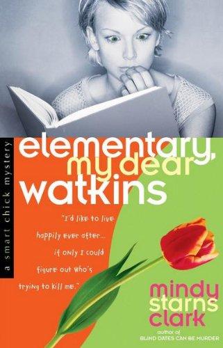 Elementary, My Dear Watkins (A Smart Chick Mystery Book 3) (Tulip Series)