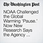NOAA Challenged the Global Warming 'Pause.' Now New Research Says the Agency Was Right | Chris Mooney