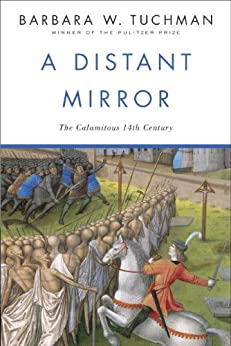 A Distant Mirror: The Calamitous 14th Century by [Tuchman, Barbara W.]