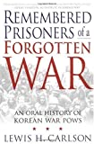 Remembered Prisoners of a Forgotten War, Lewis H. Carlson, 0312310072