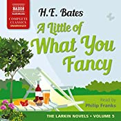 A Little of What You Fancy: The Larkin Novels, Book 5 | H. E. Bates