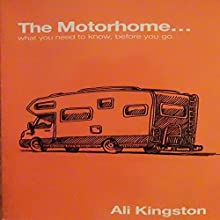 The Motorhome...: What You Need to Know, Before You Go: Mike, the Motorhome and Me, Book 1 Audiobook by Ali Kingston Narrated by Ali Kingston