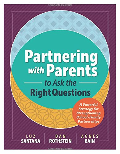 Partnering with Parents to Ask the Right Questions: A Powerful Strategy for Strengthening School-Family Partnerships