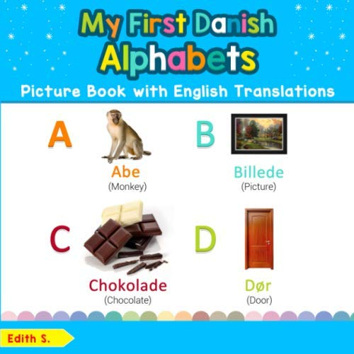 My First Danish Alphabets Picture Book with English Translations: Bilingual Early Learning & Easy Teaching Danish Books for Kids (Teach & Learn Basic Danish words for Children) (Danish Edition) ()