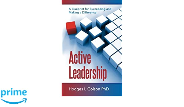 Active Leadership A Blueprint For Succeeding And Making A Difference Hodges L Golson Phd 9780983597490 Amazon Com Books