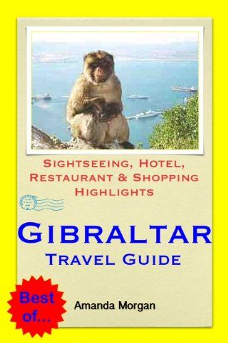 Gibraltar Travel Guide - Sightseeing, Hotel, Restaurant & Shopping Highlights (Illustrated)