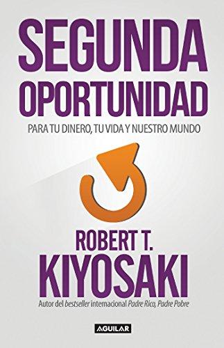 Descargar Libro Segunda Oportunidad: Reinventa Tus Finanzas Y Tu Vida Robert T. Kiyosaki