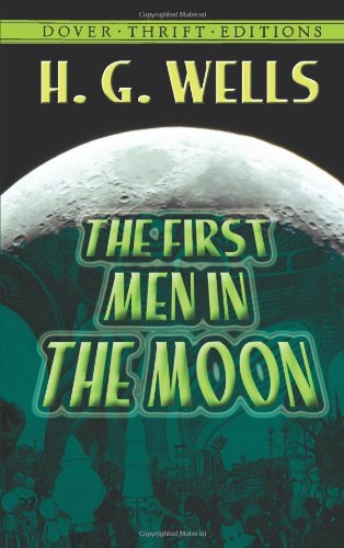 The First Men in the Moon (Dover Thrift Editions) (First People To Land On The Moon)