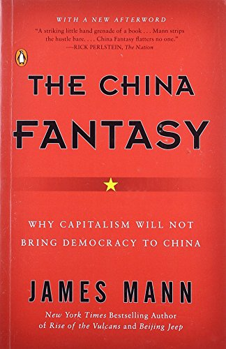 The China Fantasy  Why Capitalism Will Not Bring Democracy To China