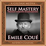 Self Mastery Through Conscious Autosuggestion | Emile Coué